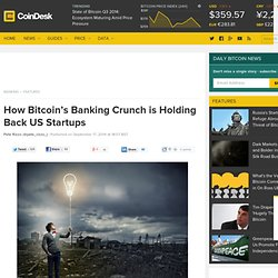How Bitcoin's Banking Crunch is Holding Back US Startups