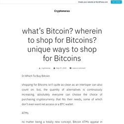 WHAT IS BITCOIN? WHEREIN TO SHOP FOR BITCOINS? PRECISE METHODS TO SHOP FOR BITCOINS
