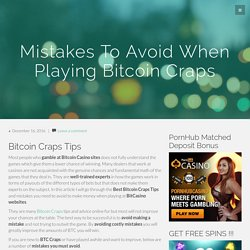 Bitcoin Craps Tips - Mistakes To Avoid When Playing BTC Craps Games