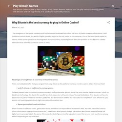 Why Bitcoin is the best currency to play in Online Casino?