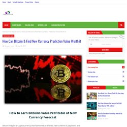 How Can Bitcoin & Find New Currency Prediction Value Worth it