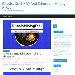Bitcoin Mining & Ethereum Mining Generator – Bitcoin, XLM, XRP And Ethereum Mining News
