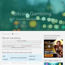 Bitcoin Gambling - BTC Casino Gamble Bonus Codes