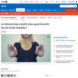Le bitcoin trop volatil, dans quoi investir de sûr et de rentable?