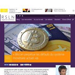 « Bitcoin perpétue les défauts du système monétaire actuel »