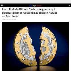 Hard Fork du Bitcoin Cash : une guerre qui pourrait donner naissance au Bitcoin ABC et au Bitcoin SV