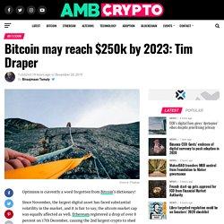 Bitcoin may reach $250k by 2023: Tim Draper - AMBCrypto