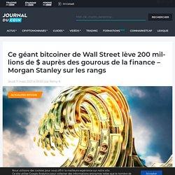 Ce géant bitcoiner de Wall Street lève 200 millions de $ auprès des gourous de la finance - Morgan Stanley sur les rangs