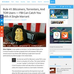 Rule 41: Bitcoiners, Torrenters, And TOR Users — FBI Can Catch You With A Single Warrant