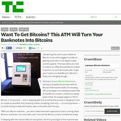 Want To Get Bitcoins? This ATM Will Turn Your Banknotes Into Bitcoins