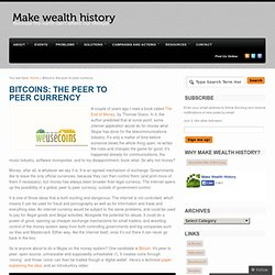 Bitcoins: the peer to peer currency « Make Wealth History