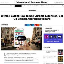 Bitmoji Guide: How To Use Chrome Extension, Set Up Bitmoji Android Keyboard