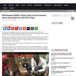 Bittersweet VIDEO: Ivory Coast Cocoa Farmers Taste Chocolate For The First Time AnonHQ