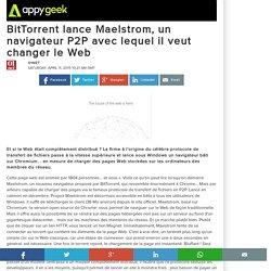 BitTorrent lance Maelstrom, un navigateur P2P avec lequel il veut changer le Web