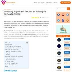 Bittrading là gì? Kiếm tiền sàn Bit Trading với BOT AUTO TRADE