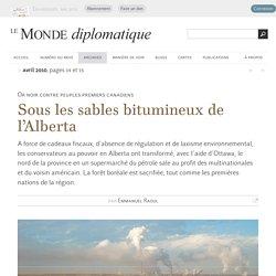 Sous les sables bitumineux de l'Alberta, par Emmanuel Raoul (Le Monde diplomatique, avril 2010)