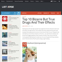 Top 10 Bizarre But True Drugs And Their Effects