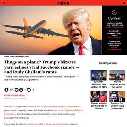 Thugs on a plane? Trump's bizarre yarn echoes viral fB rumor — and Rudy Giuliani's rants