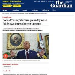 Donald Trump's bizarre press day was a full-blown impeachment tantrum