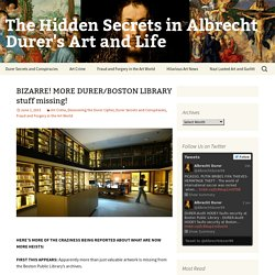 BIZARRE! MORE DURER/BOSTON LIBRARY stuff missing! - The Hidden Secrets in Albrecht Durer's Art and Life