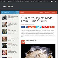 10 Bizarre Objects Made From Human Skulls