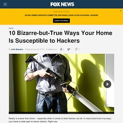 10 Bizarre-but-True Ways Your Home Is Susceptible To Hackers