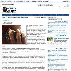 Uganda, Kenya and Rwanda ratify ONA