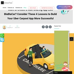 Want to Create a Ride Sharing App Like BlaBlaCar? Consider These 4 Lessons to Build Your Uber Carpool App More Successful