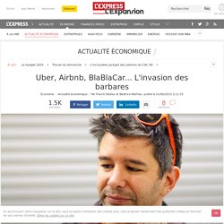 Uber, Airbnb, BlaBlaCar... L'invasion des barbares - L'Express L'Expansion