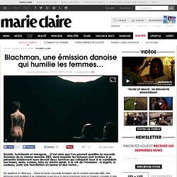 Blachman, une émission danoise qui humilie les femmes…