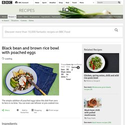 Black bean and brown rice bowl with poached eggs recipe - BBC Food