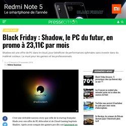 Black Friday : Shadow, le PC du futur, en promo à 23,11€ par mois