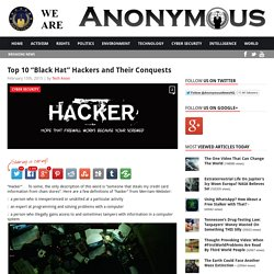 "Top 10 ""Black Hat"" Hackers and Their Conquests AnonHQ"