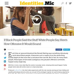 If Black People Said the Stuff White People Say, Here's How Offensive It Would Sound