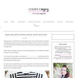 Black and white stripe upcycle: Shirt into skirt! / Create / Enjoy