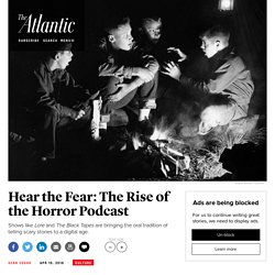 2016/04 [Atlantic] 'The Black Tapes,' 'Lore,' and the Rise of the Horror Podcast