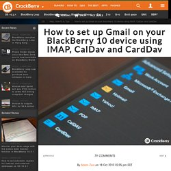 How to set up Gmail on your BlackBerry 10 device using IMAP, CalDav and CardDav