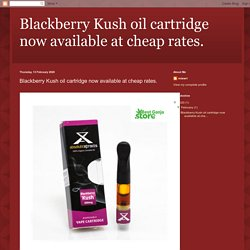 Blackberry Kush oil cartridge now available at cheap rates.: Blackberry Kush oil cartridge now available at cheap rates.