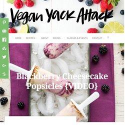 Blackberry Cheesecake Popsicles {VIDEO} – Vegan Yack Attack