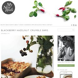 Blackberry Hazelnut Crumble Bars - My New RootsMy New Roots