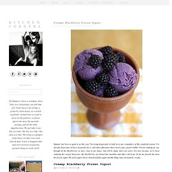 Kitchen Corners: Creamy Blackberry Frozen Yogurt