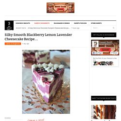 Silky Smooth Blackberry Lemon Lavender Cheesecake Recipe...