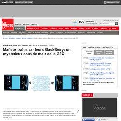 Mafieux trahis par leurs BlackBerry: un mystérieux coup de main de la GRC