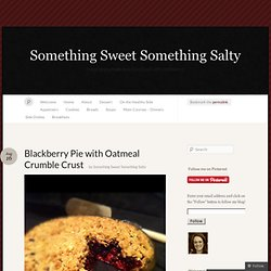 Blackberry Pie with Oatmeal Crumble Crust « Something Sweet Something Salty