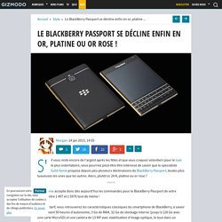 Le BlackBerry Passport se décline enfin en or, platine ou or rose !