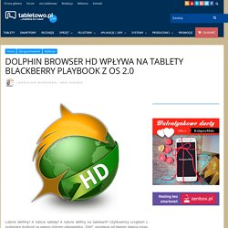 Dolphin Browser HD wpływa na tablety BlackBerry PlayBook z OS 2.0