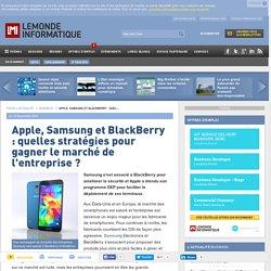 Apple, Samsung et BlackBerry : quelles stratégies pour gagner le marché de l'entreprise ?