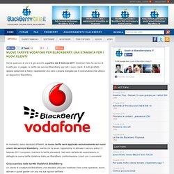 Nuove tariffe Vodafone per BlackBerry, una stangata per i nuovi clienti!
