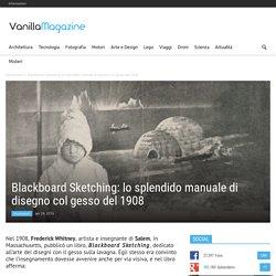 Blackboard Sketching: lo splendido manuale di disegno col gesso del 1908 - Vanilla Magazine
