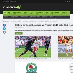 Soi kèo, dự đoán Blackburn vs Preston, 2h45 ngày 13/2 Hạng nhất Anh